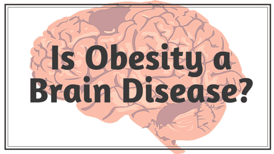 Is Obesity a Brain Disease-