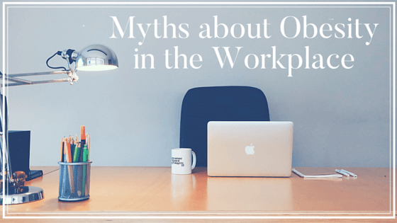 Myths about Obesity in the Workplace